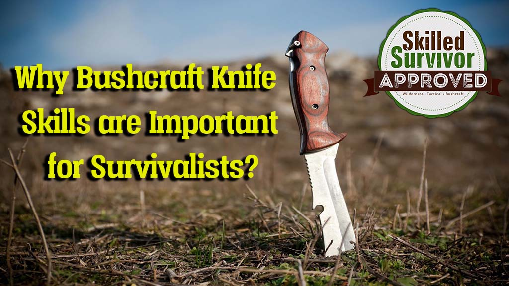 why bushcraft knife skills are important for survivalists